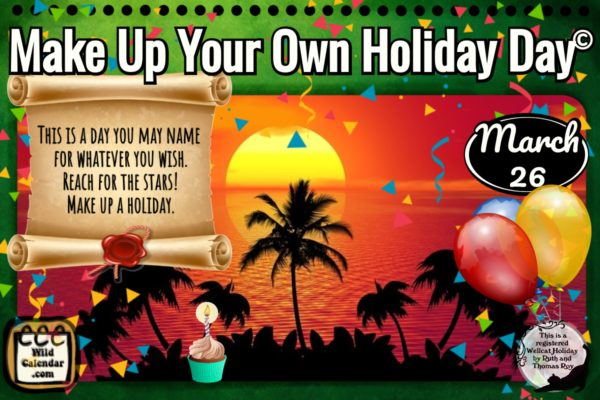 Make Up Your Own Holiday Day ©