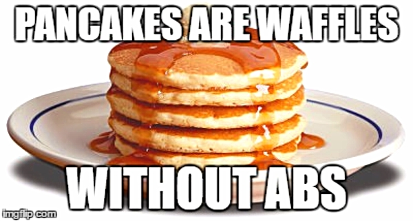 pancakes are waffles without abs
