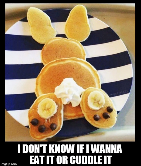 should i eat this bunny pancake or cuddle it?
