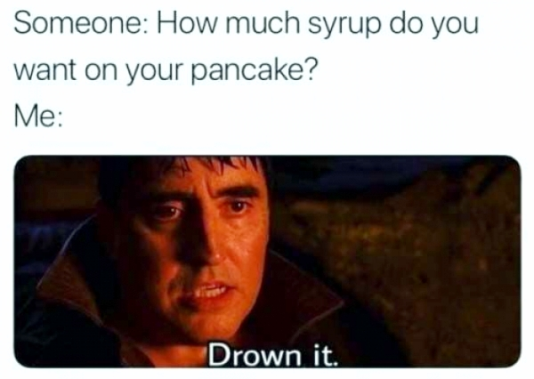 drown the pancake with syrup