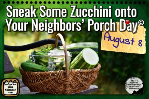 Sneak Some Zucchini onto Your Neighbors' Porch Day ©
