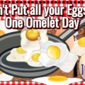 Don't Put all your Eggs in One Omelet Day